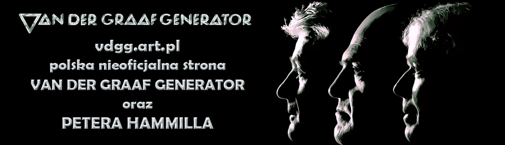 …:: vdgg.art.pl ::… Van Der Graaf Generator & Peter Hammill – polska strona nieoficjalna